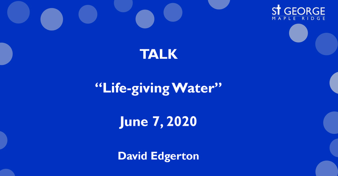 """Talk """"Life-giving Water"""" June 7, 2020 image"""