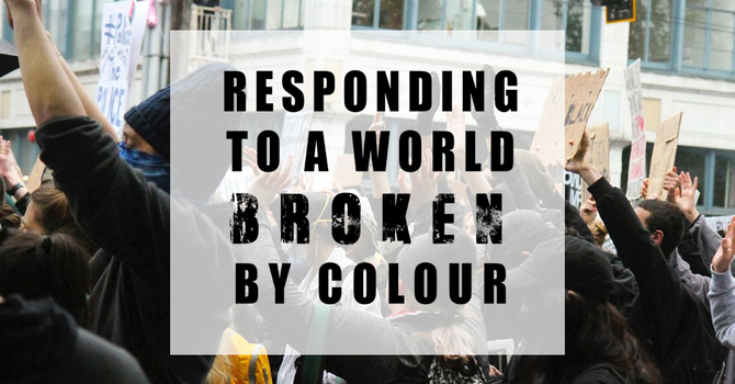 Responding to a World Broken by Colour