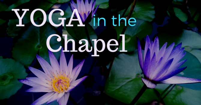 Yoga in the Chapel Resumes! image
