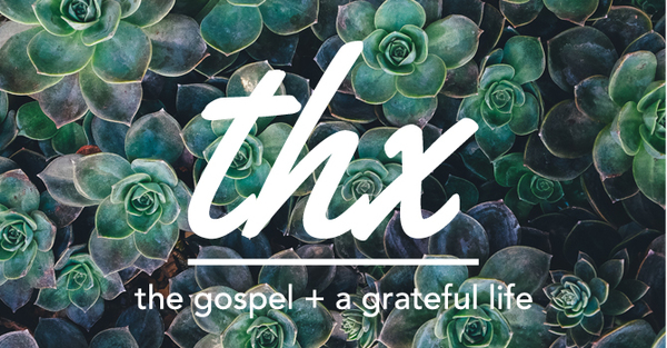 Thx - The Gospel and  a Grateful Life