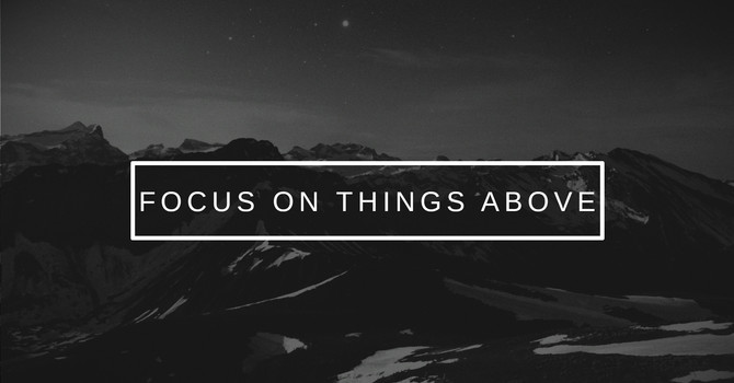 Focus on Things Above
