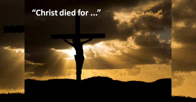 Christ died for...