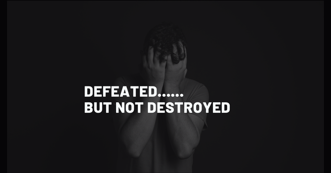 Defeated but not Destroyed
