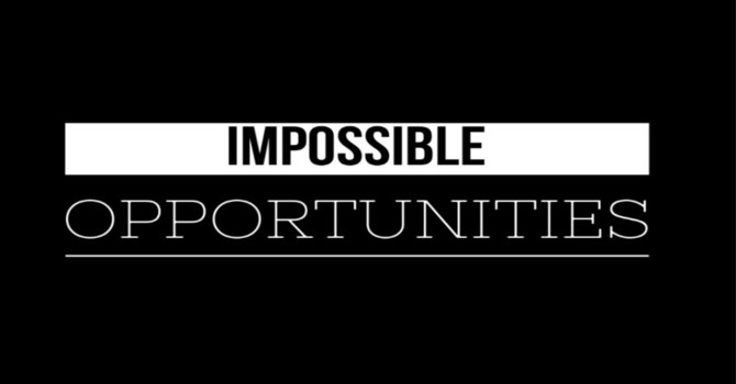 Impossible Opportunities