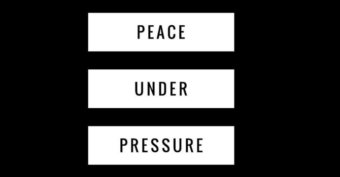 Peace Under Pressure