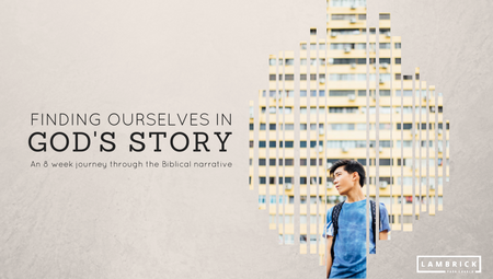 Finding Ourselves in God's Story