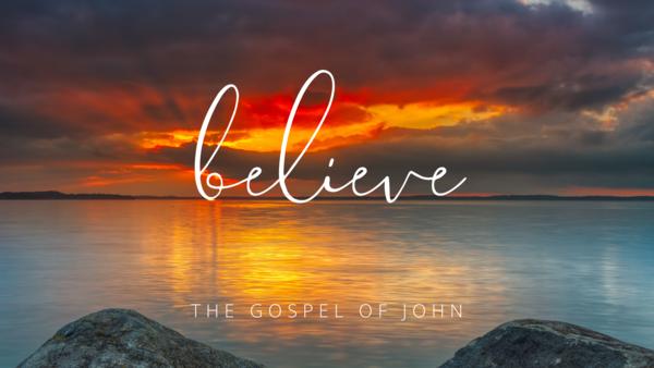 Believe - The Gospel of John