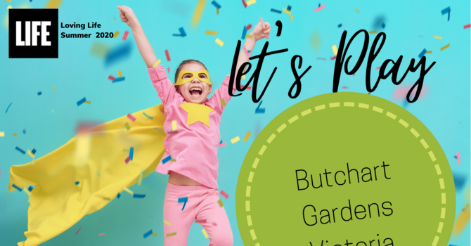 Let's Play - Butchart Gardens