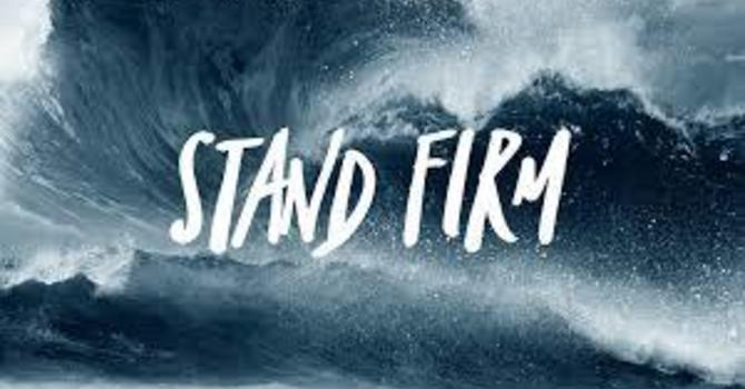 Stand Firm Part 1