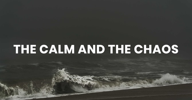 The Calm and The Chaos