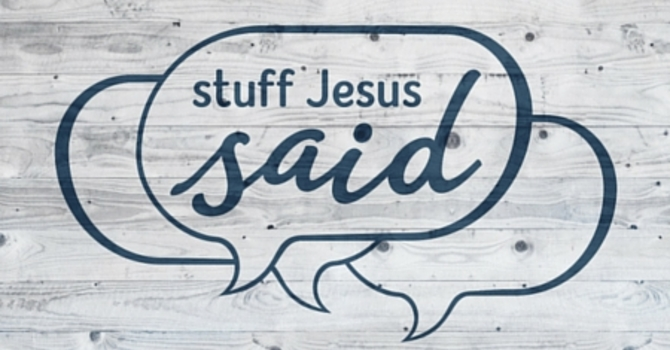 Stuff Jesus Said Part 9 - Pastor Ed Wiebe