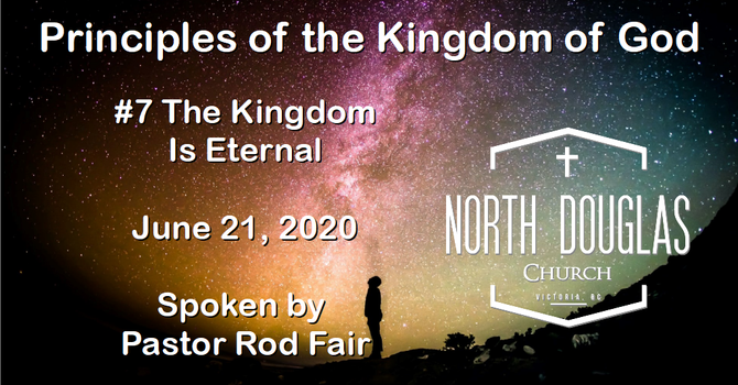 Principles of the Kingdom of God #7 The Kingdom is Eternal