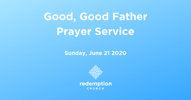 Good, Good Father - Prayer Service