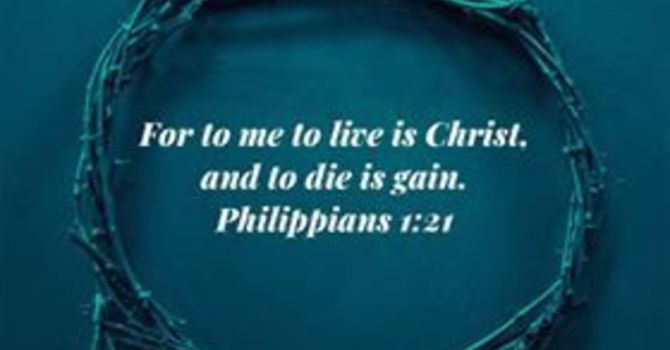 To Live is Christ to Die is Gain the Tension of the Joy Filled Christian Life
