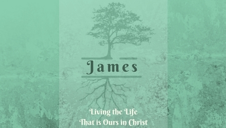 James: Living the Life That is Ours in Christ