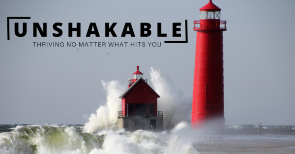 UNSHAKEABLE Thriving No Matter What Hits You