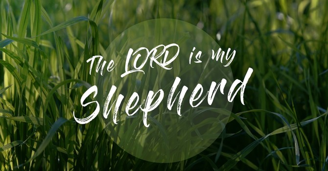 Psalm 23 | The LORD is my Shepherd Part 2