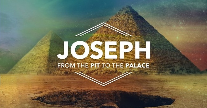 Joseph - From the Pit to the Prison to the Palace