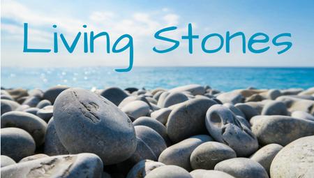 Living Stones (1st Peter)