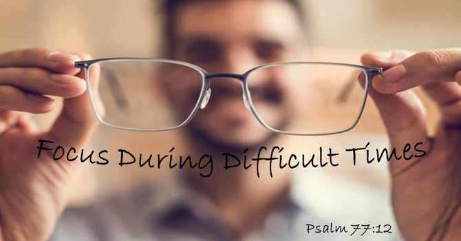 Focus During Difficult Times image