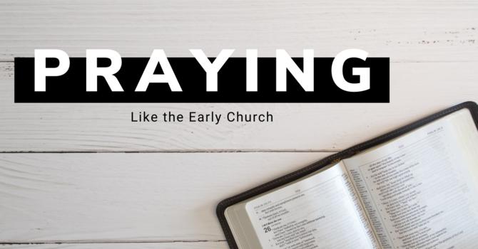 Praying Like the Early Church image