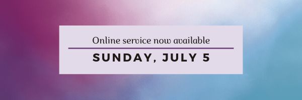 Our online worship service for Sunday, July 5 has now been posted!