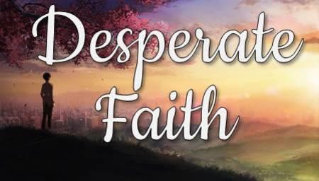 Desperate Faith