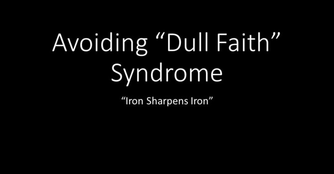"Avoiding ""Dull Faith"" Syndrome"