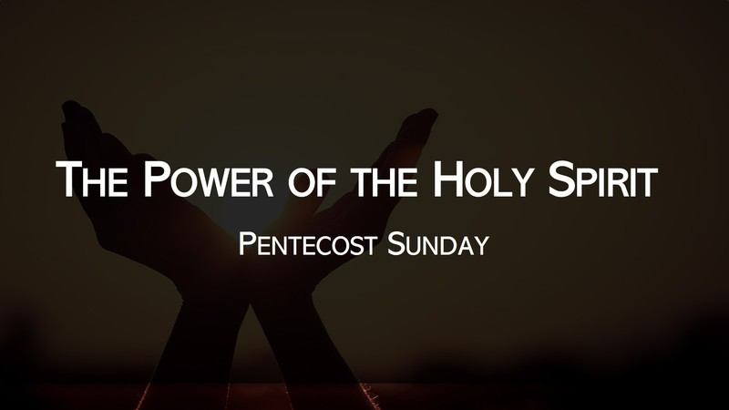 Pentecost Sunday - The Power of the Holy Spirit