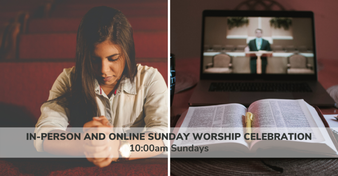 In-Person and Online Sunday Worship Celebration