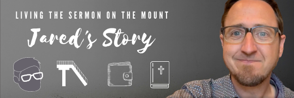 Living the Sermon on the Mount - Jared's Story