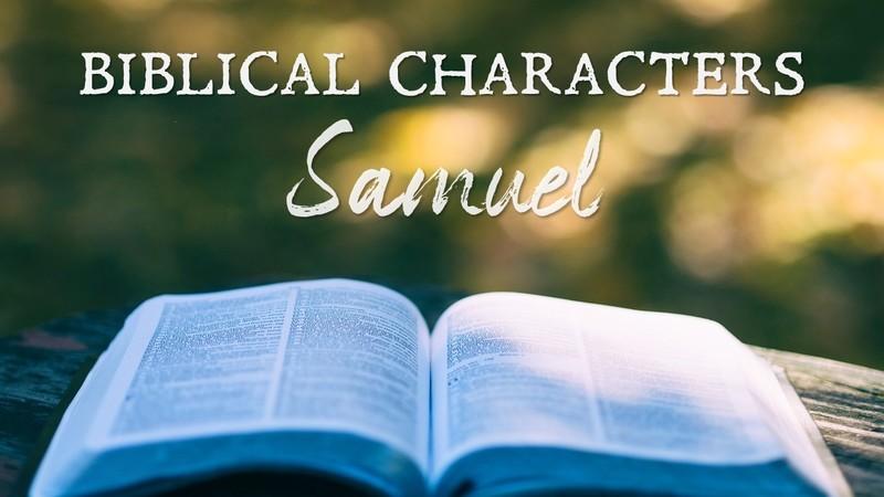 Biblical Characters: Samuel