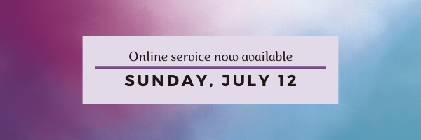Our online worship service for Sunday, July 12 has now been posted!