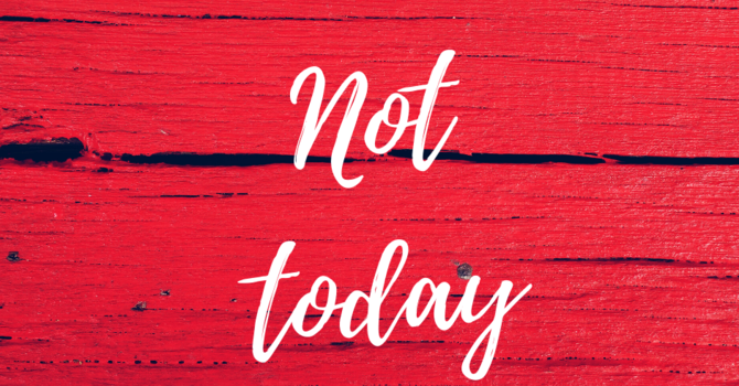 """Not today Satan, not today"""