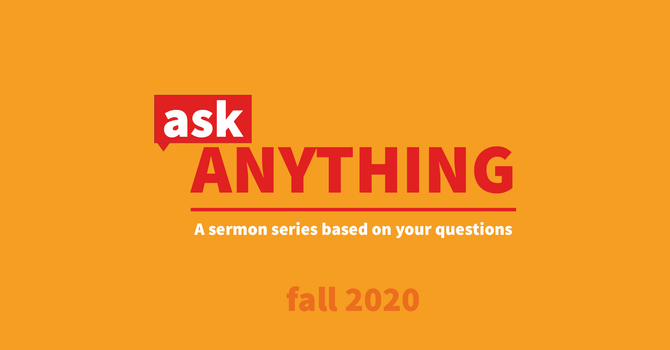 Ask Anything | Fall Sermon Schedule