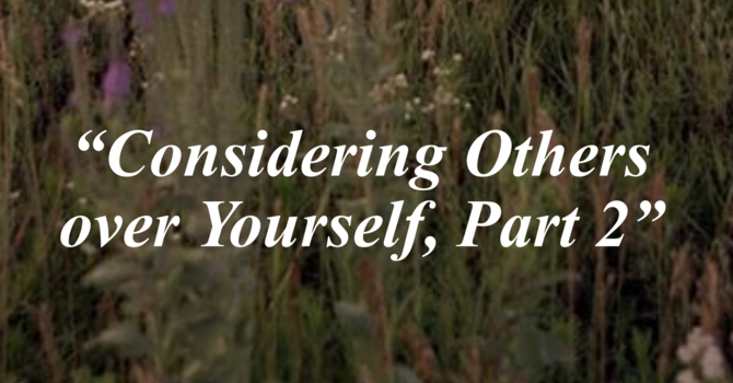 Considering Others Over Yourself (Part 2)