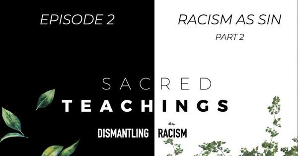Sacred Teachings Season 3:2 Dismantling Racism