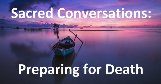 Sacred Conversations: Preparing for Death