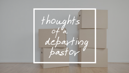Thoughts of a Departing Pastor