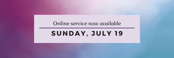 Our online worship service for Sunday, July 19 has now been posted!
