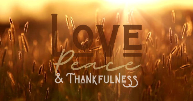 LOVE, PEACE & THANKFULNESS