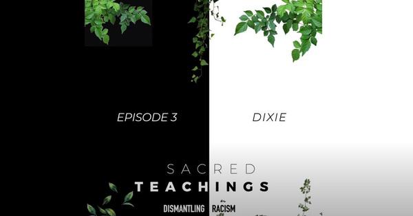 Sacred Teachings Season 3:3 Dismantling Racism