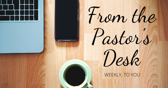 From the Pastor's Desk - July 22, 2020 image