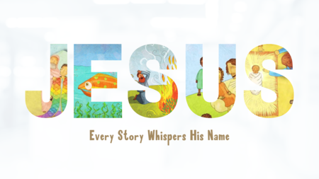 Jesus: Every Story Whispers His Name