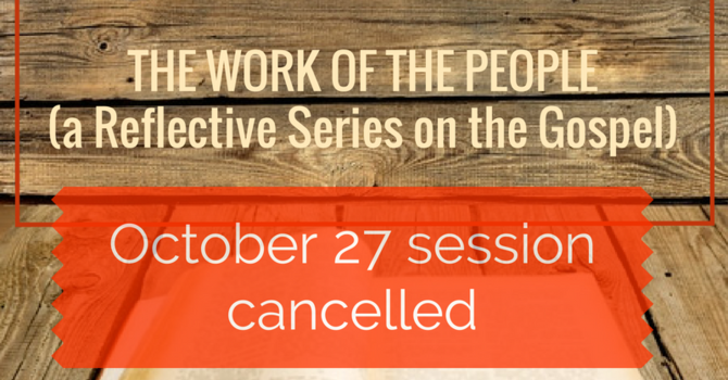 Cancelled - Work of the People -October 27 Session image