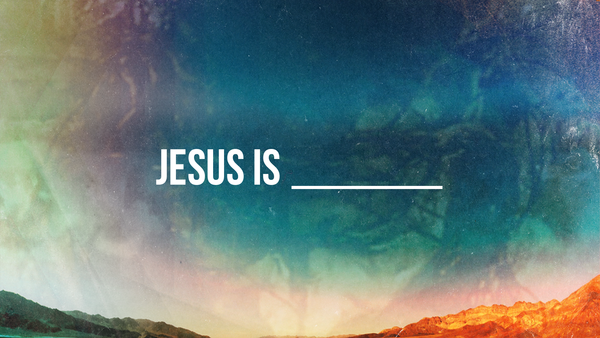Jesus is _______.