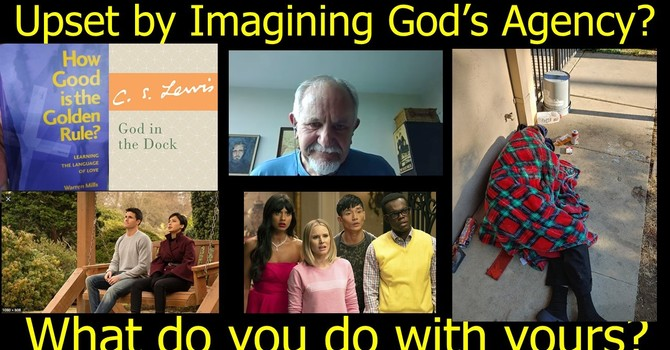 Upset by Imagining God's Agency? What do we do with ours?