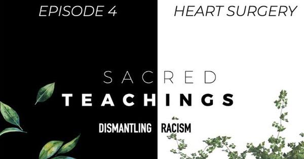 Sacred Teachings Season 3:4 Dismantling Racism