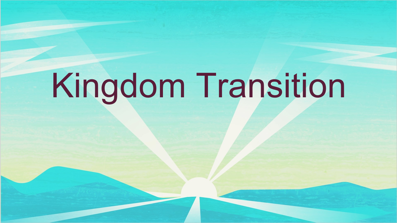 Kingdom Transition