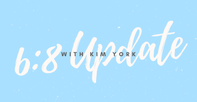 6:8 Update with Kim York